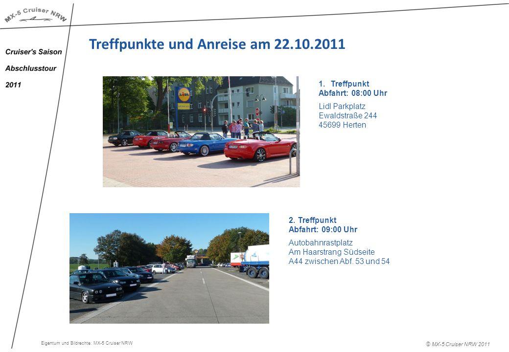 © MX-5 Cruiser NRW 2011 Treffpunkte und Anreise am 22.10.2011 2. Treffpunkt Abfahrt: 09:00 Uhr Autobahnrastplatz Am Haarstrang Südseite A44 zwischen A