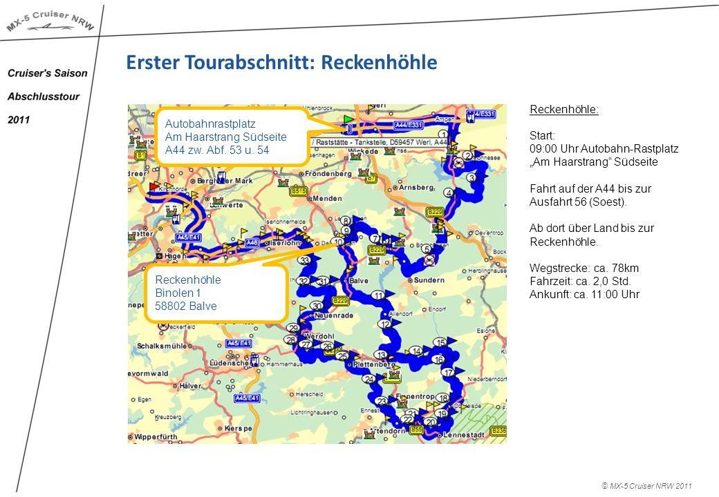 © MX-5 Cruiser NRW 2011 Erster Tourabschnitt: Reckenhöhle Reckenhöhle: Start: 09:00 Uhr Autobahn-Rastplatz Am Haarstrang Südseite Fahrt auf der A44 bis zur Ausfahrt 56 (Soest).