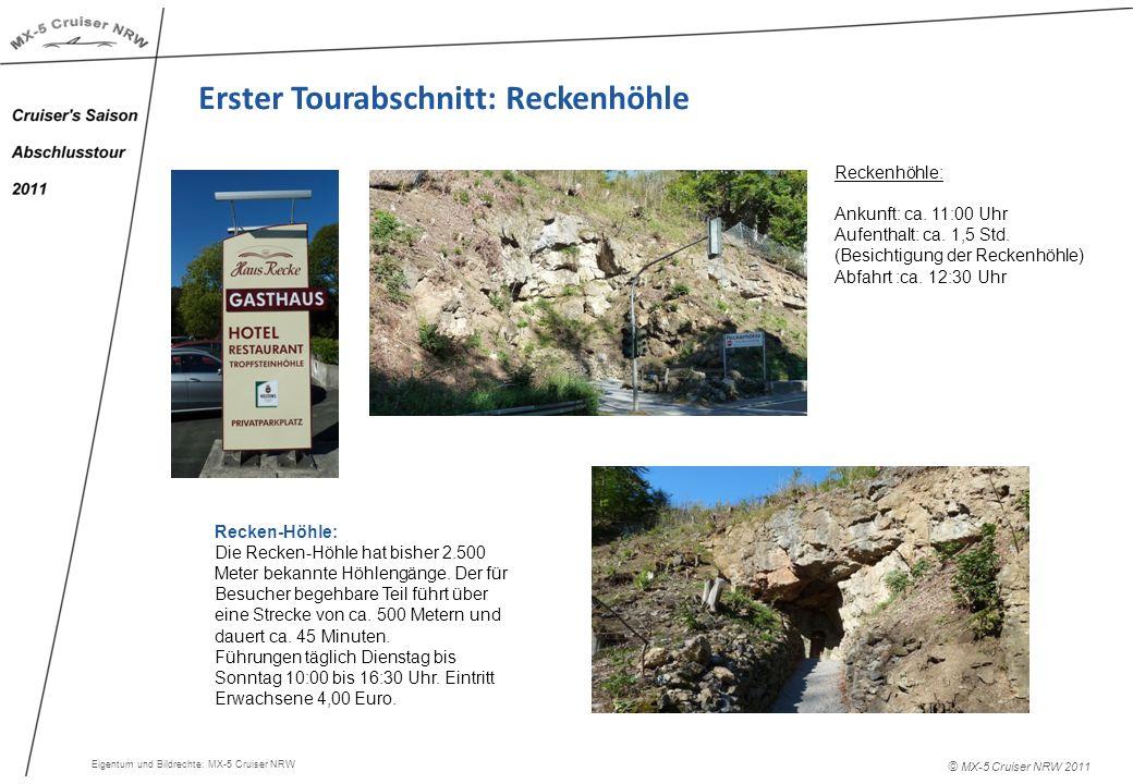 © MX-5 Cruiser NRW 2011 Erster Tourabschnitt: Reckenhöhle Reckenhöhle: Ankunft: ca. 11:00 Uhr Aufenthalt: ca. 1,5 Std. (Besichtigung der Reckenhöhle)