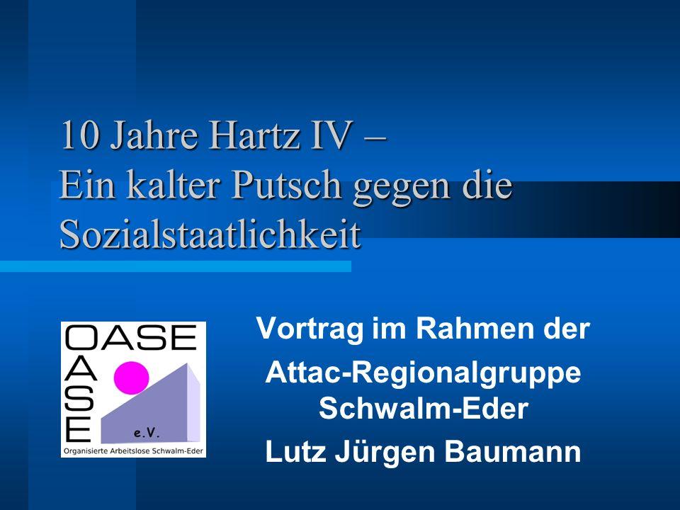 10 Jahre Hartz IV – Ein kalter Putsch gegen die Sozialstaatlichkeit Vortrag im Rahmen der Attac-Regionalgruppe Schwalm-Eder Lutz Jürgen Baumann