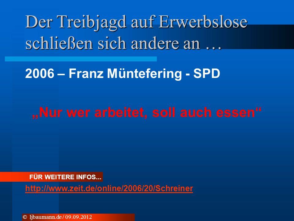 Der Treibjagd auf Erwerbslose schließen sich andere an … 2006 – Franz Müntefering - SPD Nur wer arbeitet, soll auch essen © ljbaumann.de / 09.09.2012 FÜR WEITERE INFOS...