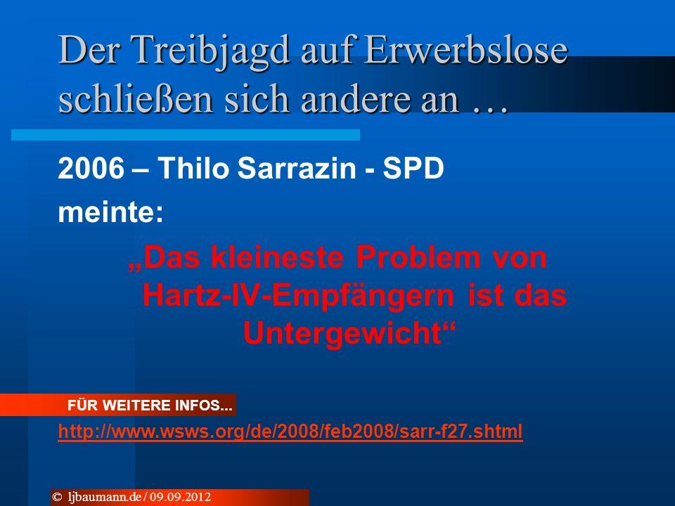 Der Treibjagd auf Erwerbslose schließen sich andere an … 2006 – Thilo Sarrazin - SPD meinte: Das kleineste Problem von Hartz-IV-Empfängern ist das Untergewicht © ljbaumann.de / 09.09.2012 FÜR WEITERE INFOS...
