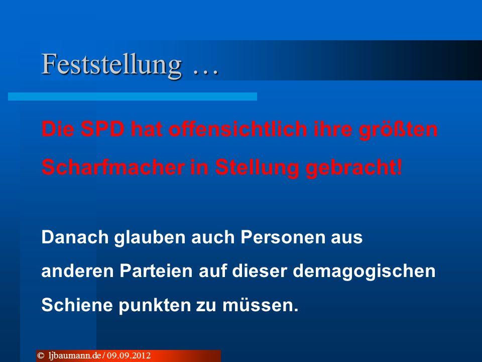 Feststellung … Die SPD hat offensichtlich ihre größten Scharfmacher in Stellung gebracht! Danach glauben auch Personen aus anderen Parteien auf dieser