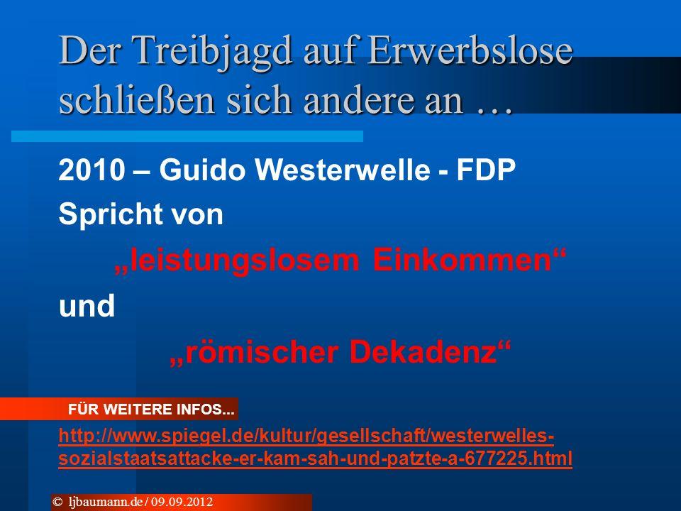Der Treibjagd auf Erwerbslose schließen sich andere an … 2010 – Guido Westerwelle - FDP Spricht von leistungslosem Einkommen und römischer Dekadenz © ljbaumann.de / 09.09.2012 FÜR WEITERE INFOS...