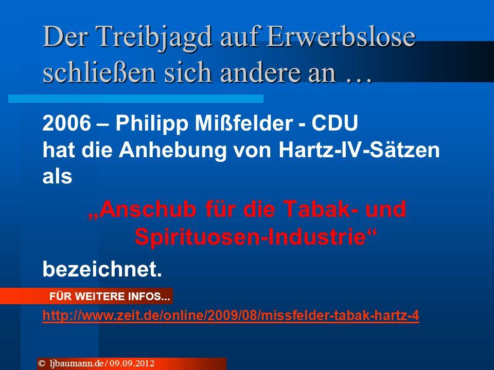 Der Treibjagd auf Erwerbslose schließen sich andere an … 2006 – Philipp Mißfelder - CDU hat die Anhebung von Hartz-IV-Sätzen als Anschub für die Tabak- und Spirituosen-Industrie bezeichnet.
