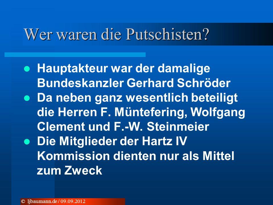 Wer waren die Putschisten? Hauptakteur war der damalige Bundeskanzler Gerhard Schröder Da neben ganz wesentlich beteiligt die Herren F. Müntefering, W