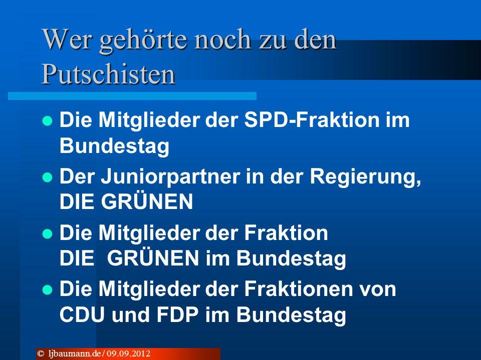 Wer gehörte noch zu den Putschisten Die Mitglieder der SPD-Fraktion im Bundestag Der Juniorpartner in der Regierung, DIE GRÜNEN Die Mitglieder der Fra