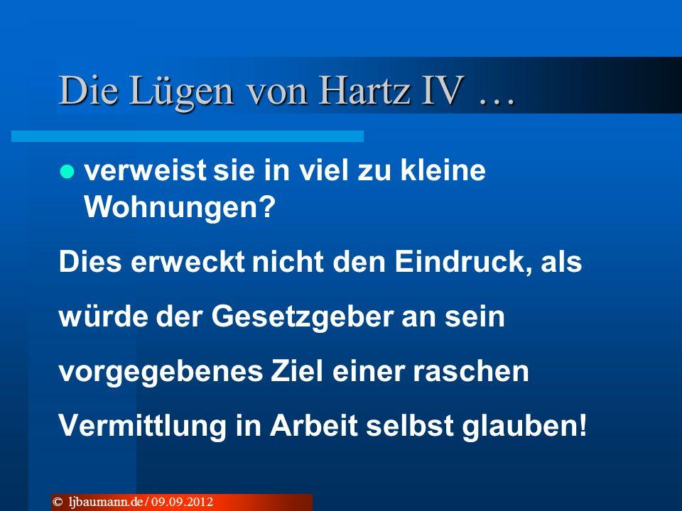 Die Lügen von Hartz IV … verweist sie in viel zu kleine Wohnungen? Dies erweckt nicht den Eindruck, als würde der Gesetzgeber an sein vorgegebenes Zie