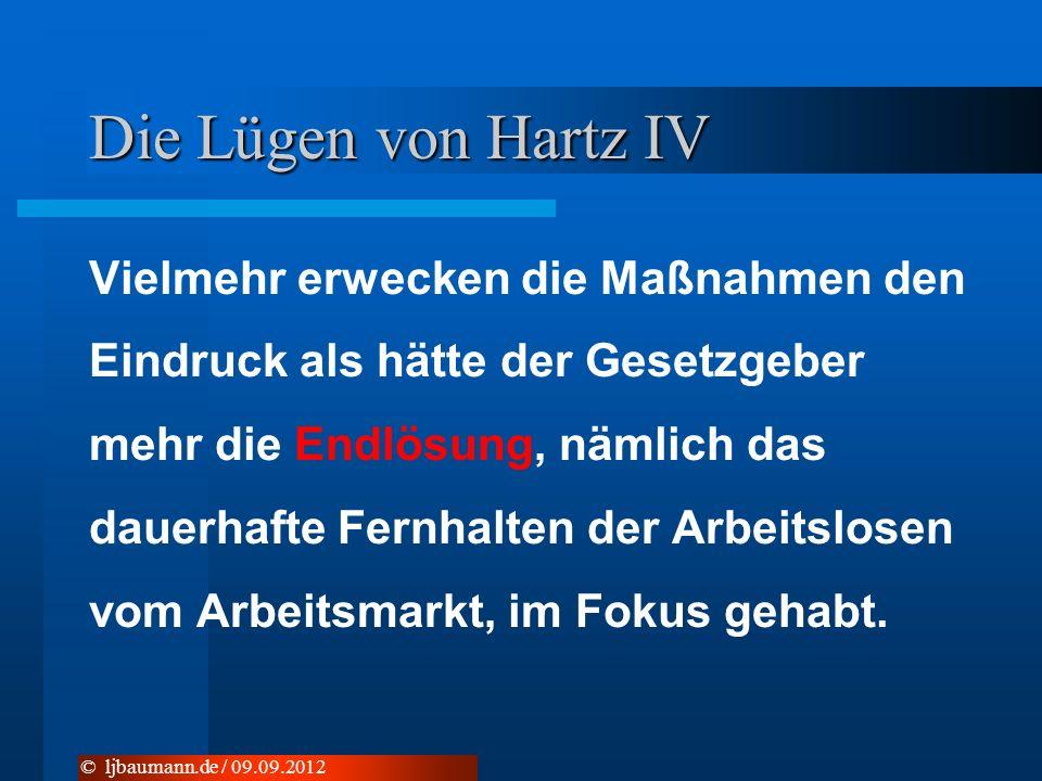 Die Lügen von Hartz IV Vielmehr erwecken die Maßnahmen den Eindruck als hätte der Gesetzgeber mehr die Endlösung, nämlich das dauerhafte Fernhalten de