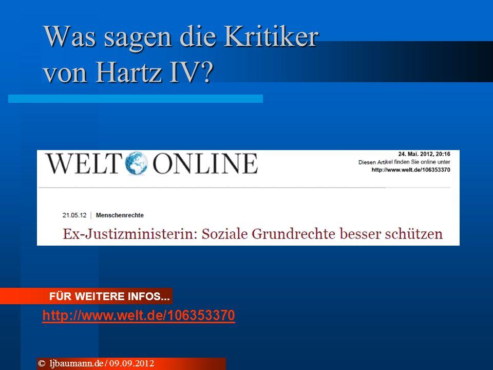 Was sagen die Kritiker von Hartz IV? FÜR WEITERE INFOS... http://www.welt.de/106353370 © ljbaumann.de / 09.09.2012
