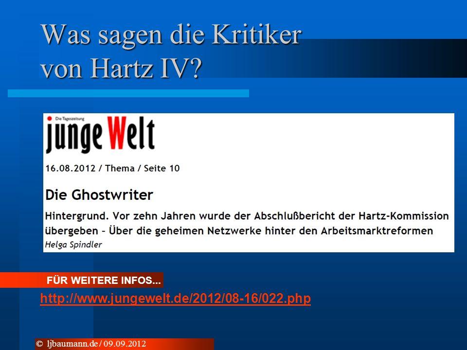Was sagen die Kritiker von Hartz IV? FÜR WEITERE INFOS... http://www.jungewelt.de/2012/08-16/022.php © ljbaumann.de / 09.09.2012