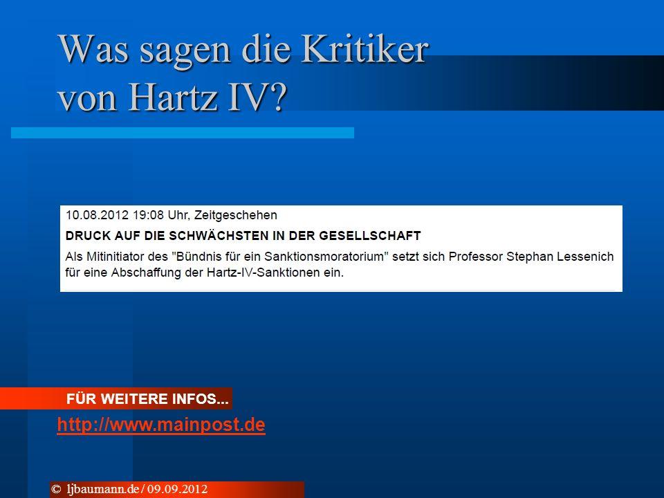Was sagen die Kritiker von Hartz IV? FÜR WEITERE INFOS... http://www.mainpost.de © ljbaumann.de / 09.09.2012