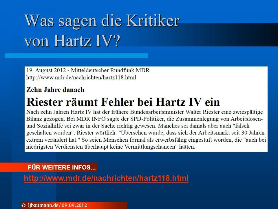 Was sagen die Kritiker von Hartz IV? FÜR WEITERE INFOS... http://www.mdr.de/nachrichten/hartz118.html © ljbaumann.de / 09.09.2012