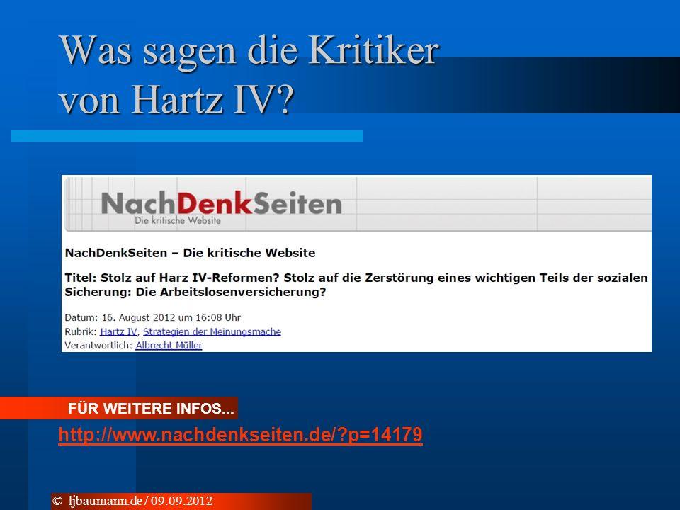 Was sagen die Kritiker von Hartz IV? FÜR WEITERE INFOS... http://www.nachdenkseiten.de/?p=14179 © ljbaumann.de / 09.09.2012
