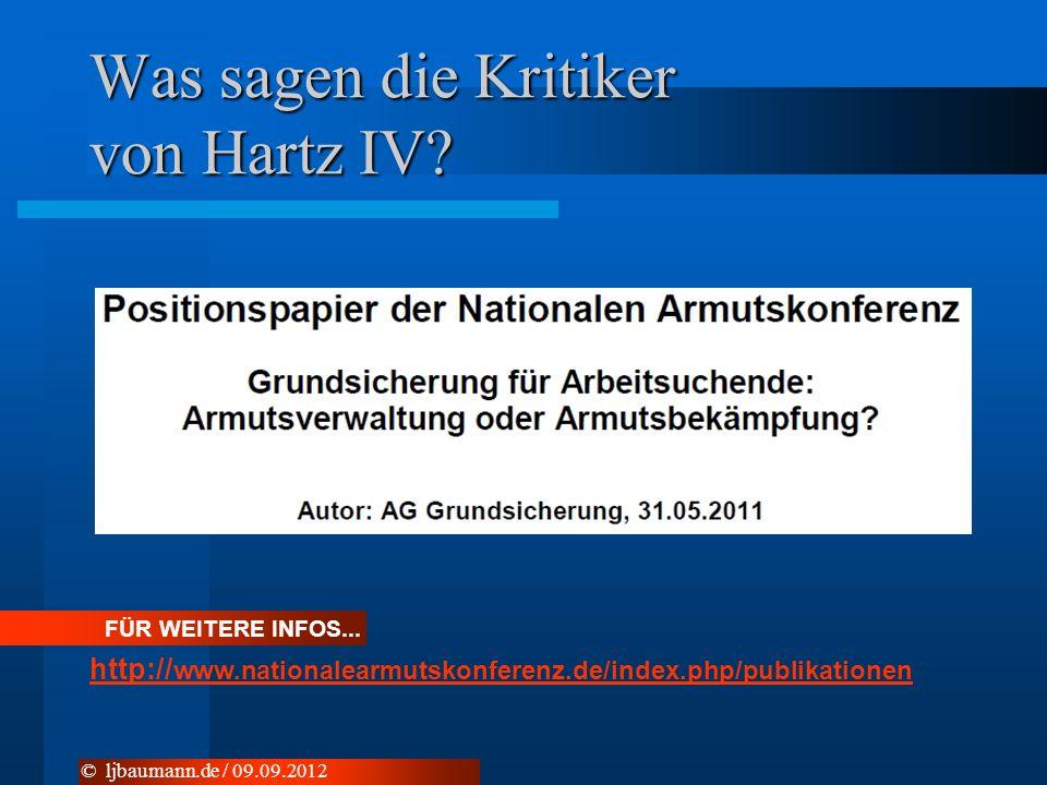 Was sagen die Kritiker von Hartz IV? © ljbaumann.de / 09.09.2012 FÜR WEITERE INFOS... http:// www.nationalearmutskonferenz.de/index.php/publikationen
