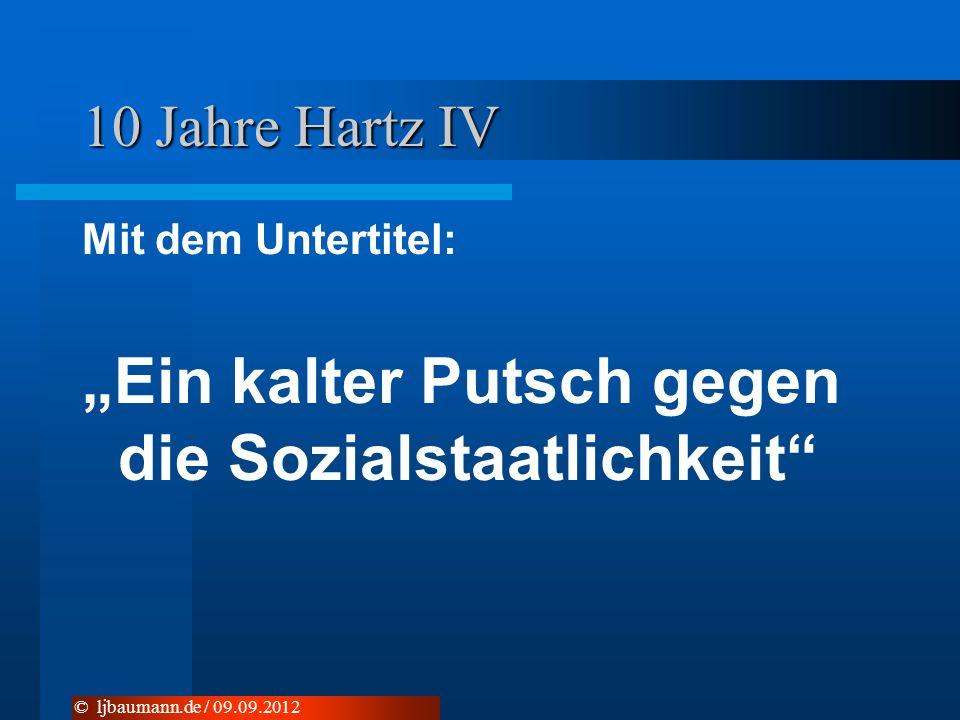 10 Jahre Hartz IV Mit dem Untertitel: Ein kalter Putsch gegen die Sozialstaatlichkeit © ljbaumann.de / 09.09.2012