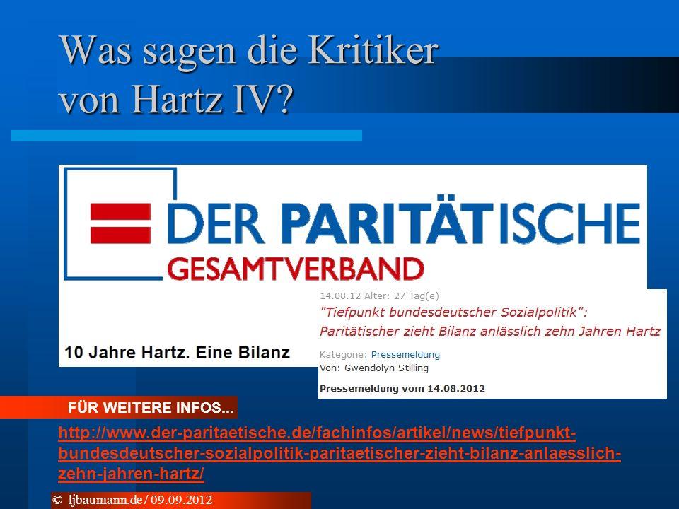 Was sagen die Kritiker von Hartz IV? © ljbaumann.de / 09.09.2012 FÜR WEITERE INFOS... http://www.der-paritaetische.de/fachinfos/artikel/news/tiefpunkt