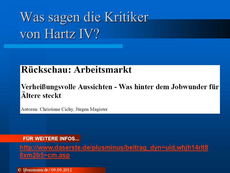 Was sagen die Kritiker von Hartz IV? © ljbaumann.de / 09.09.2012 FÜR WEITERE INFOS... http://www.daserste.de/plusminus/beitrag_dyn~uid,whjh14rit8 8xm2