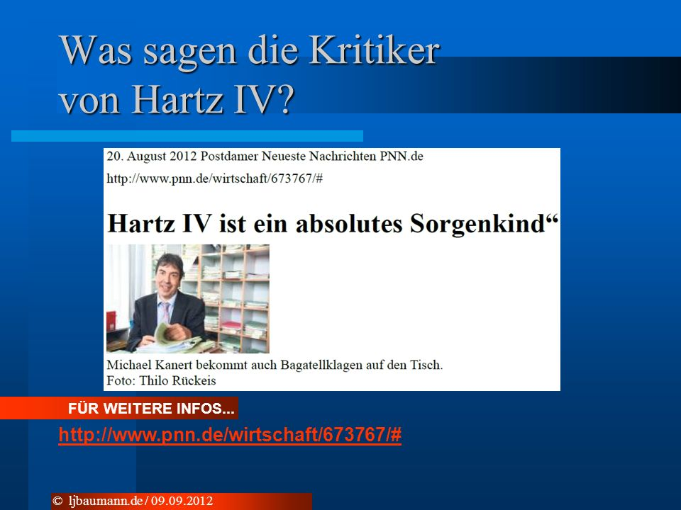 Was sagen die Kritiker von Hartz IV? © ljbaumann.de / 09.09.2012 FÜR WEITERE INFOS... http://www.pnn.de/wirtschaft/673767/#