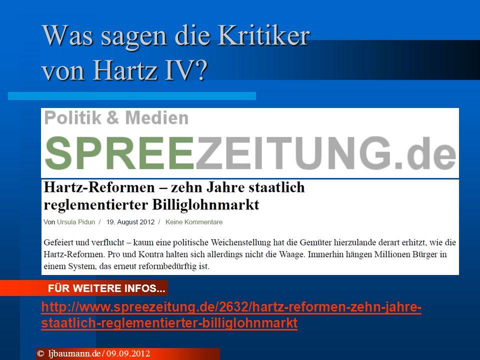 Was sagen die Kritiker von Hartz IV? © ljbaumann.de / 09.09.2012 FÜR WEITERE INFOS... http://www.spreezeitung.de/2632/hartz-reformen-zehn-jahre- staat