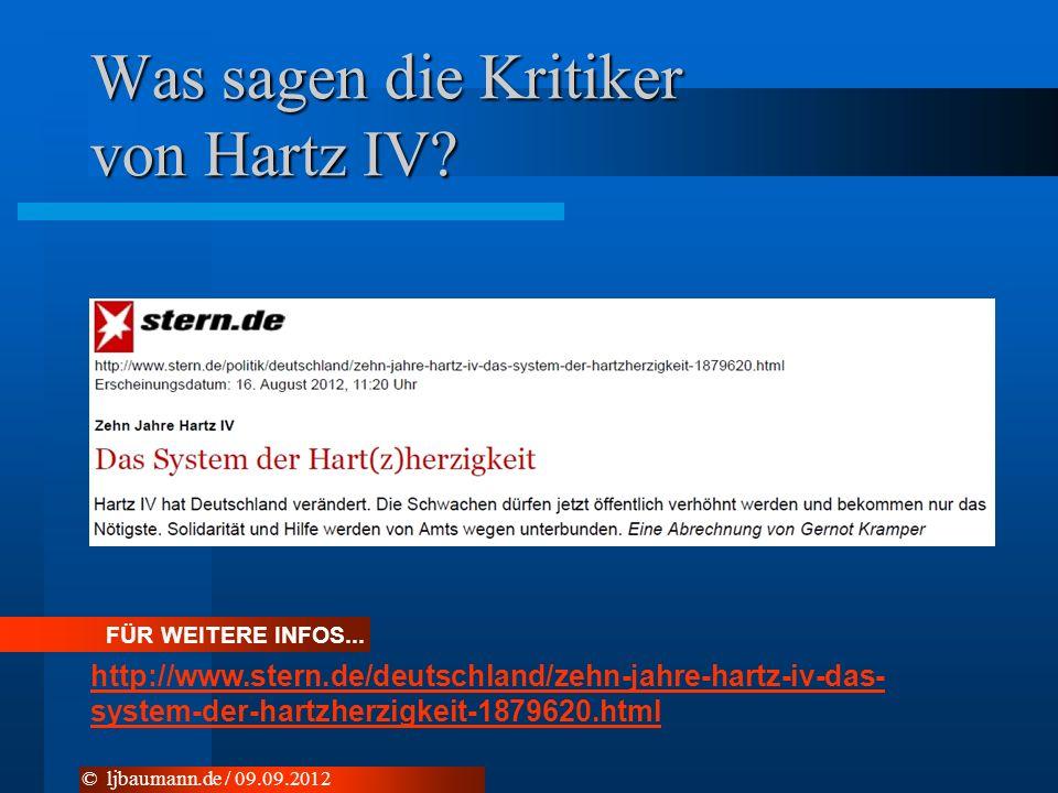 Was sagen die Kritiker von Hartz IV? © ljbaumann.de / 09.09.2012 FÜR WEITERE INFOS... http://www.stern.de/deutschland/zehn-jahre-hartz-iv-das- system-
