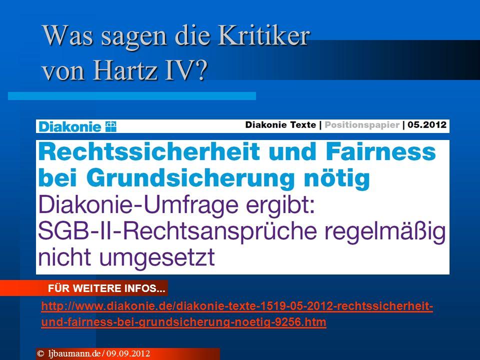 Was sagen die Kritiker von Hartz IV? © ljbaumann.de / 09.09.2012 FÜR WEITERE INFOS... http://www.diakonie.de/diakonie-texte-1519-05-2012-rechtssicherh