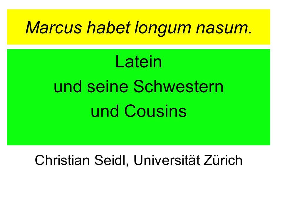 Marcus habet longum nasum. Latein und seine Schwestern und Cousins Christian Seidl, Universität Zürich