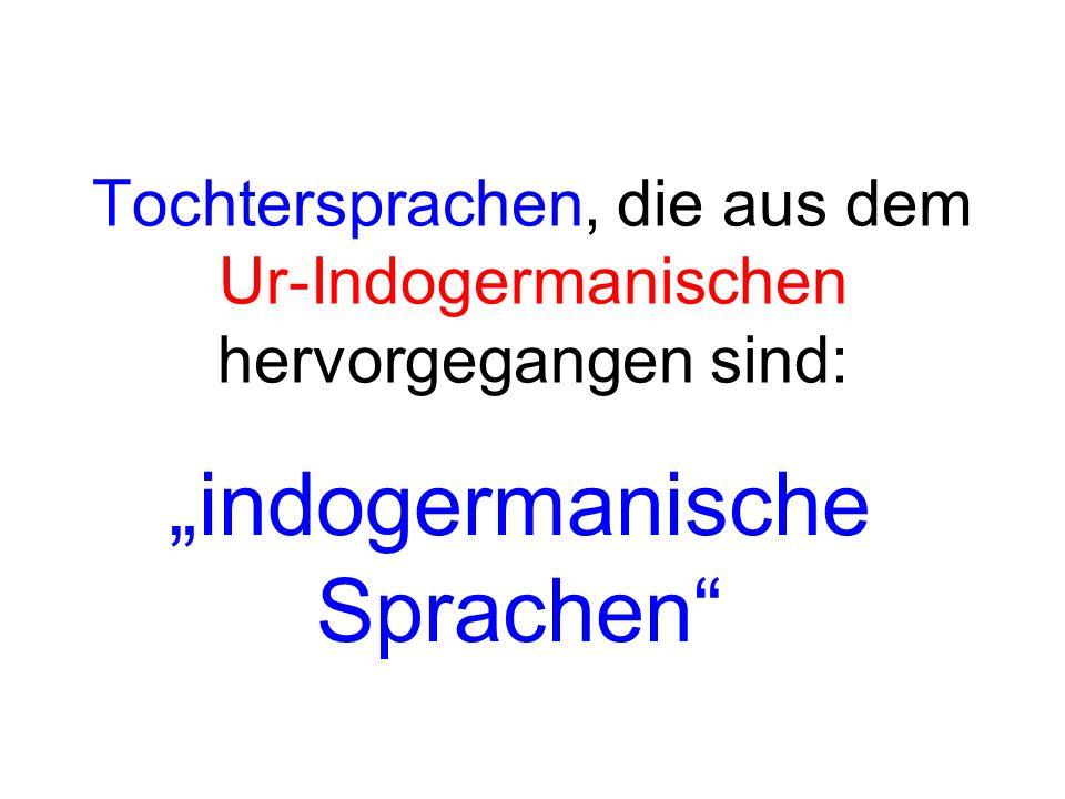 Tochtersprachen, die aus dem Ur-Indogermanischen hervorgegangen sind: indogermanische Sprachen