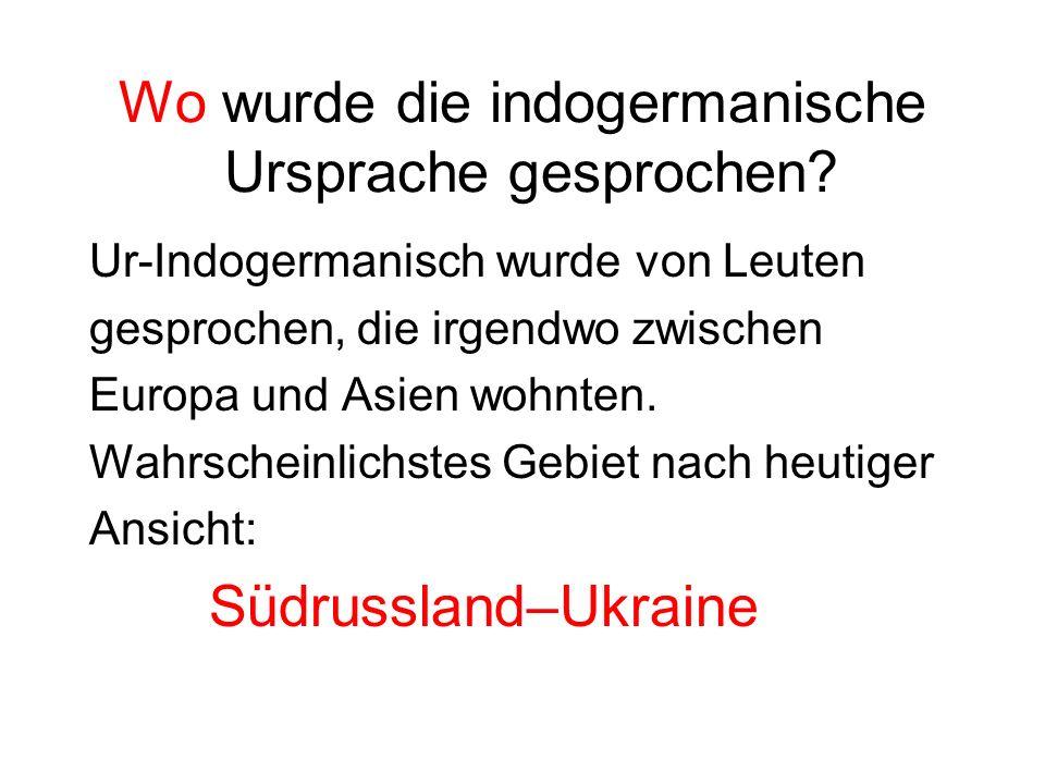 Wo wurde die indogermanische Ursprache gesprochen? Ur-Indogermanisch wurde von Leuten gesprochen, die irgendwo zwischen Europa und Asien wohnten. Wahr