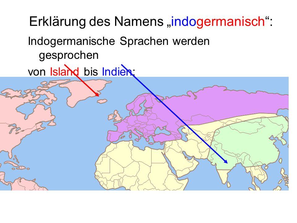 Erklärung des Namens indogermanisch: Indogermanische Sprachen werden gesprochen von Island bis Indien: