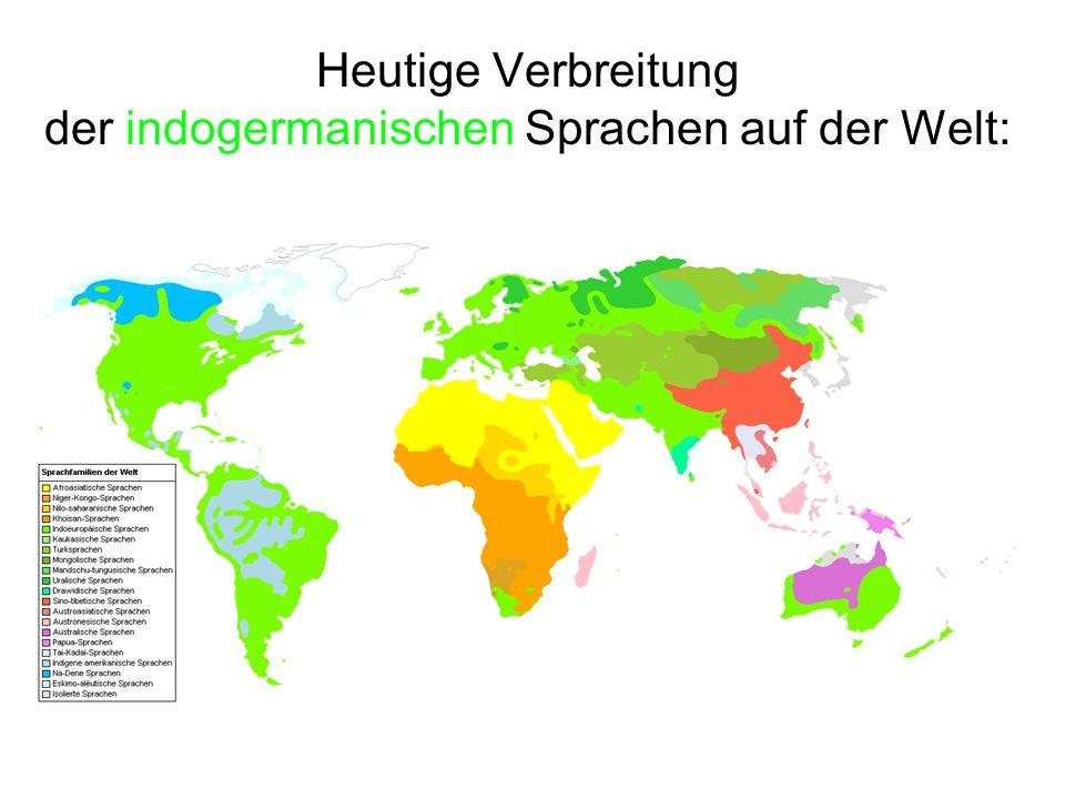 Heutige Verbreitung der indogermanischen Sprachen auf der Welt: