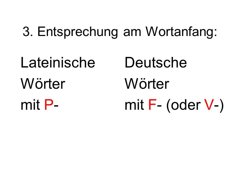 3. Entsprechung am Wortanfang: Lateinische Wörter mit P- Deutsche Wörter mit F- (oder V-)