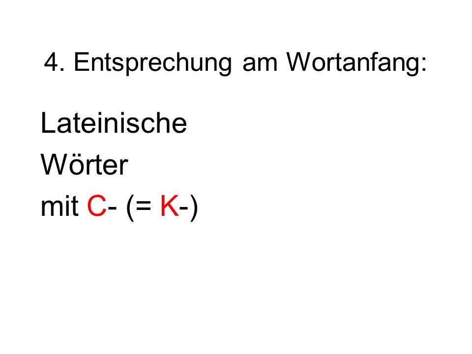 4. Entsprechung am Wortanfang: Lateinische Wörter mit C- (= K-)
