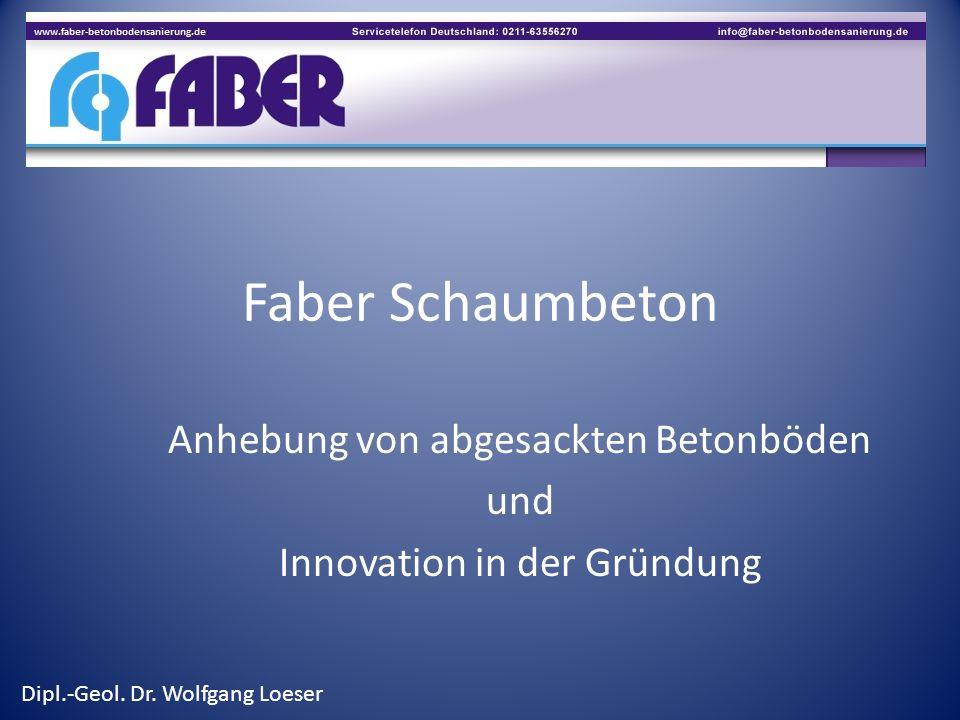 Faber Schaumbeton Anhebung von abgesackten Betonböden und Innovation in der Gründung Dipl.-Geol. Dr. Wolfgang Loeser