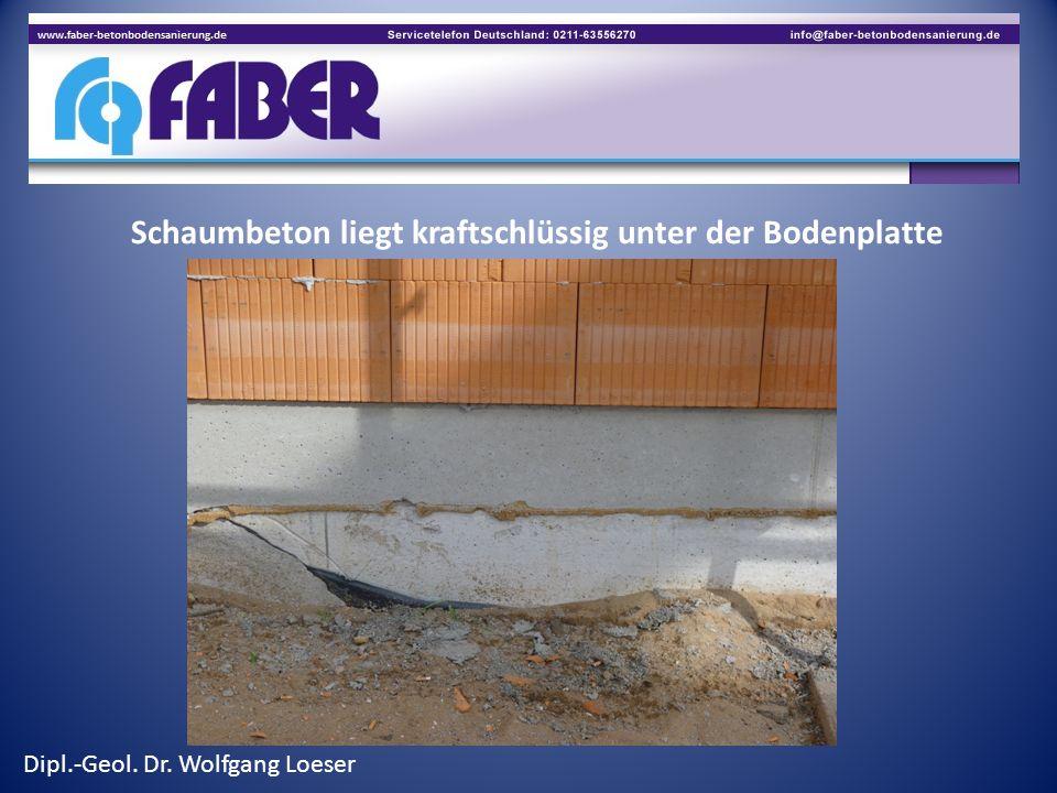 Schaumbeton liegt kraftschlüssig unter der Bodenplatte Dipl.-Geol. Dr. Wolfgang Loeser