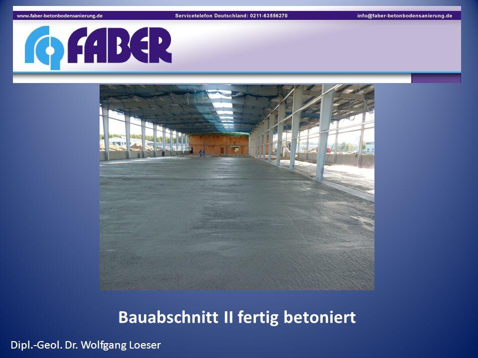 Bauabschnitt II fertig betoniert Dipl.-Geol. Dr. Wolfgang Loeser