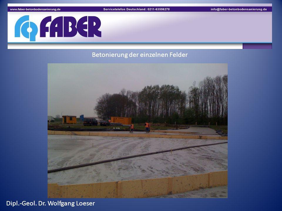 Betonierung der einzelnen Felder Dipl.-Geol. Dr. Wolfgang Loeser