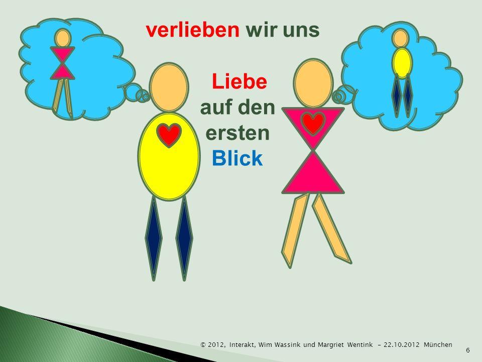 © 2012, Interakt, Wim Wassink und Margriet Wentink - 22.10.2012 München 6 verlieben wir uns Liebe auf den ersten Blick
