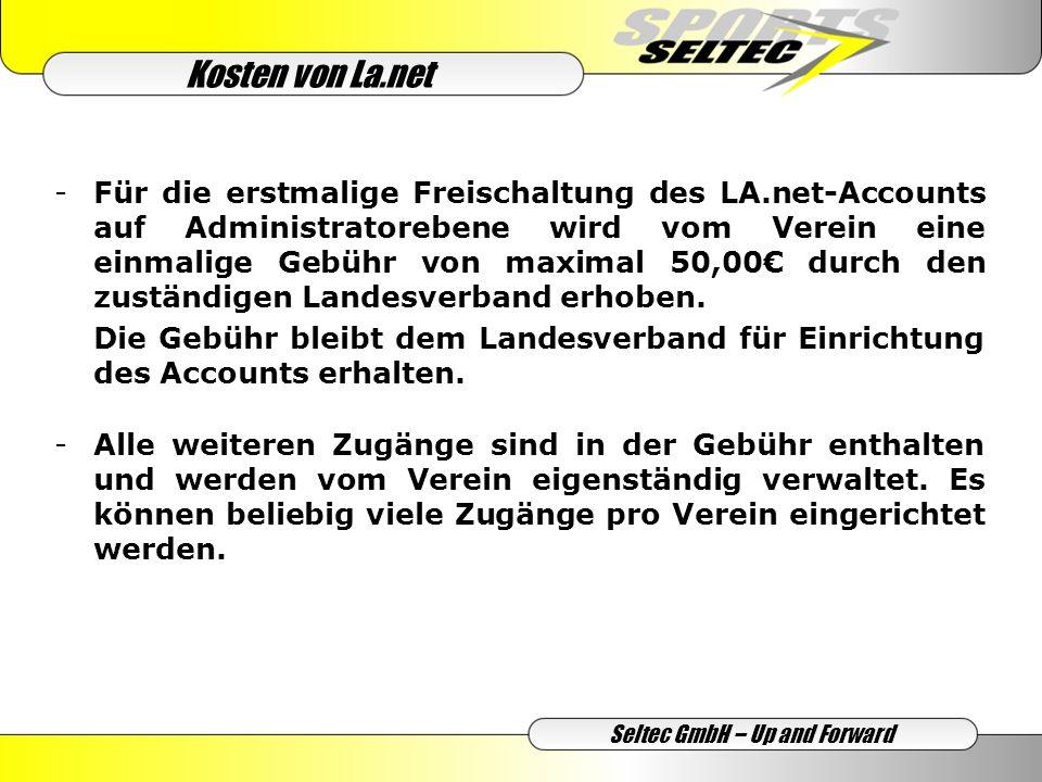 Kosten von La.net Seltec GmbH – Up and Forward -Für die erstmalige Freischaltung des LA.net-Accounts auf Administratorebene wird vom Verein eine einmalige Gebühr von maximal 50,00 durch den zuständigen Landesverband erhoben.