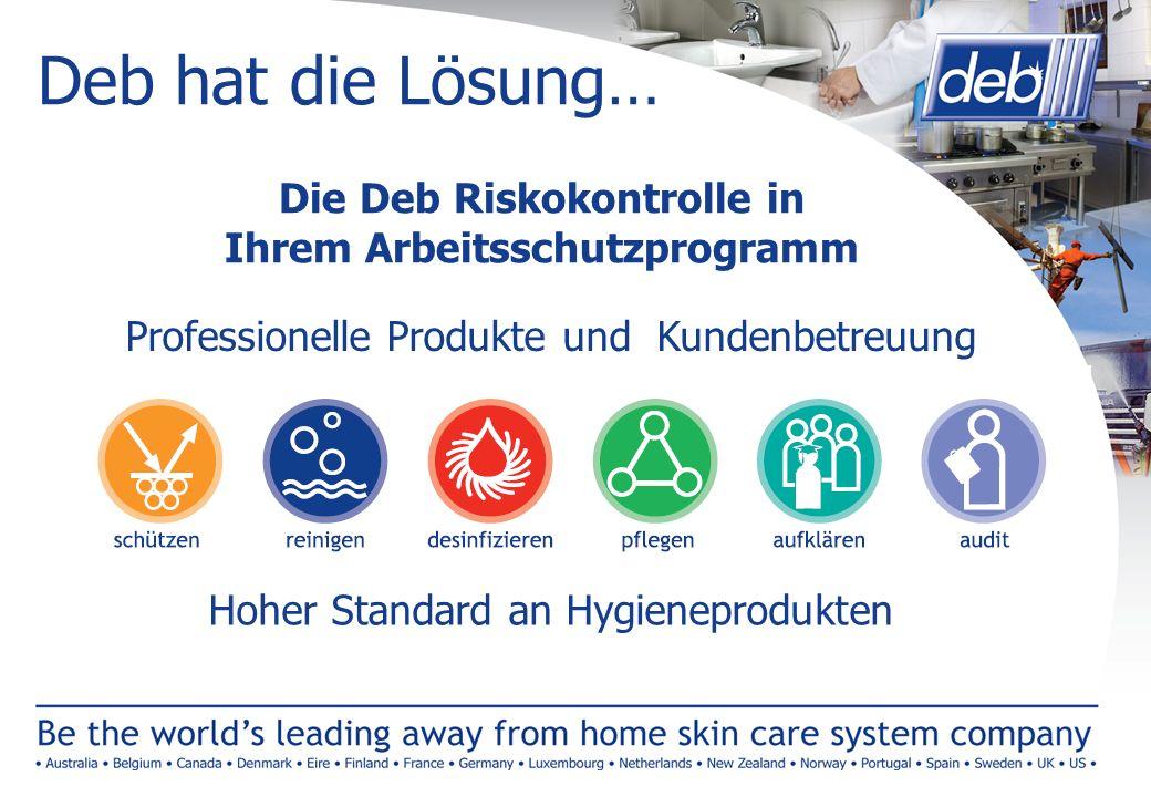 Deb hat die Lösung… Die Deb Riskokontrolle in Ihrem Arbeitsschutzprogramm Professionelle Produkte und Kundenbetreuung Hoher Standard an Hygieneprodukt