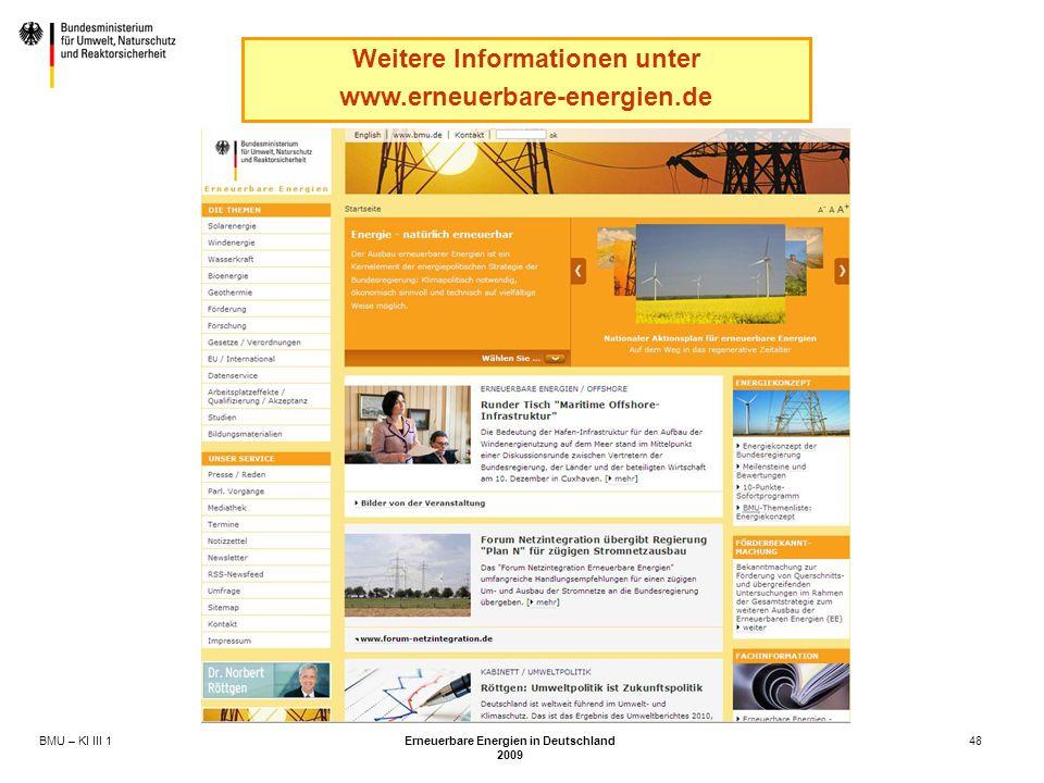 BMU – KI III 1 Erneuerbare Energien in Deutschland 2009 48 Weitere Informationen unter www.erneuerbare-energien.de