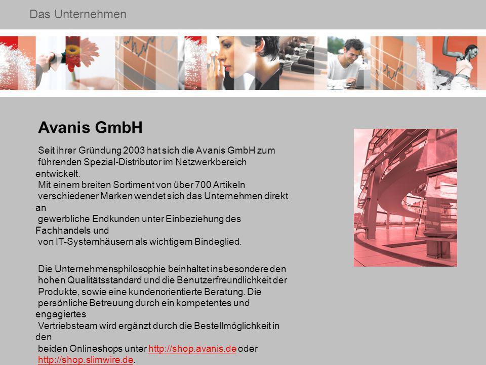 Das Unternehmen Avanis GmbH Seit ihrer Gründung 2003 hat sich die Avanis GmbH zum führenden Spezial-Distributor im Netzwerkbereich entwickelt.