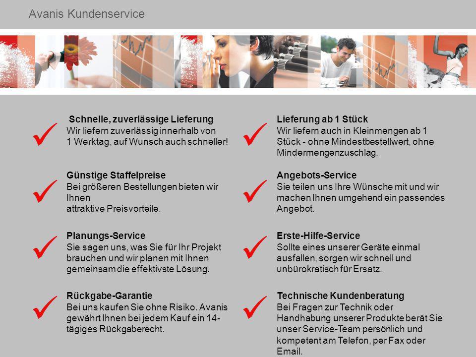 Avanis Kundenservice Schnelle, zuverlässige Lieferung Wir liefern zuverlässig innerhalb von 1 Werktag, auf Wunsch auch schneller.