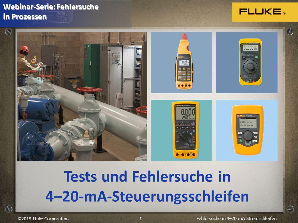 Fehlersuche in 4–20-mA-Stromschleifen 1©2013 Fluke Corporation. Tests und Fehlersuche in 4–20-mA-Steuerungsschleifen Webinar-Serie: Fehlersuche in Pro