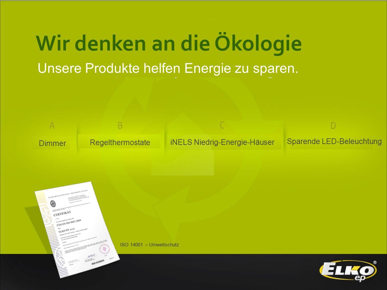 ISO 14001 – Umweltschutz Wir denken an die Ökologie Dimmer Regelthermostate iNELS Niedrig-Energie-Häuser Sparende LED-Beleuchtung Unsere Produkte helf