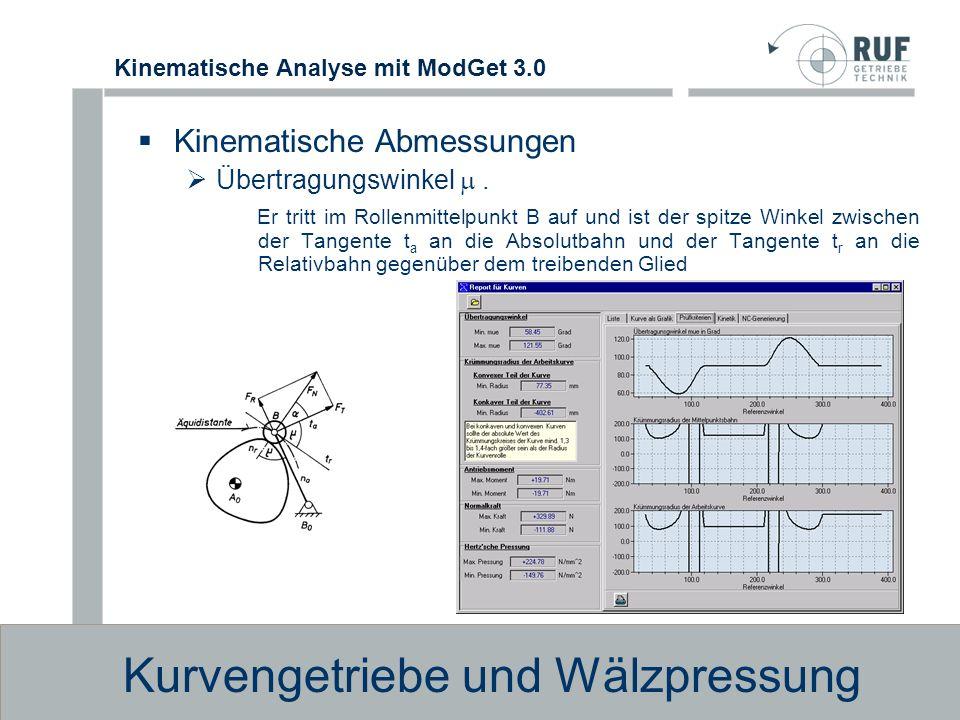 Kinematische Analyse mit ModGet 3.0 Kurvengetriebe und Wälzpressung Kinematische Abmessungen Krümmungsradius der Arbeitskurve Das positive Vorzeichen gilt bei der Berechnung der Innenkurve, das negative bei der Berechnung der Außenkurve.