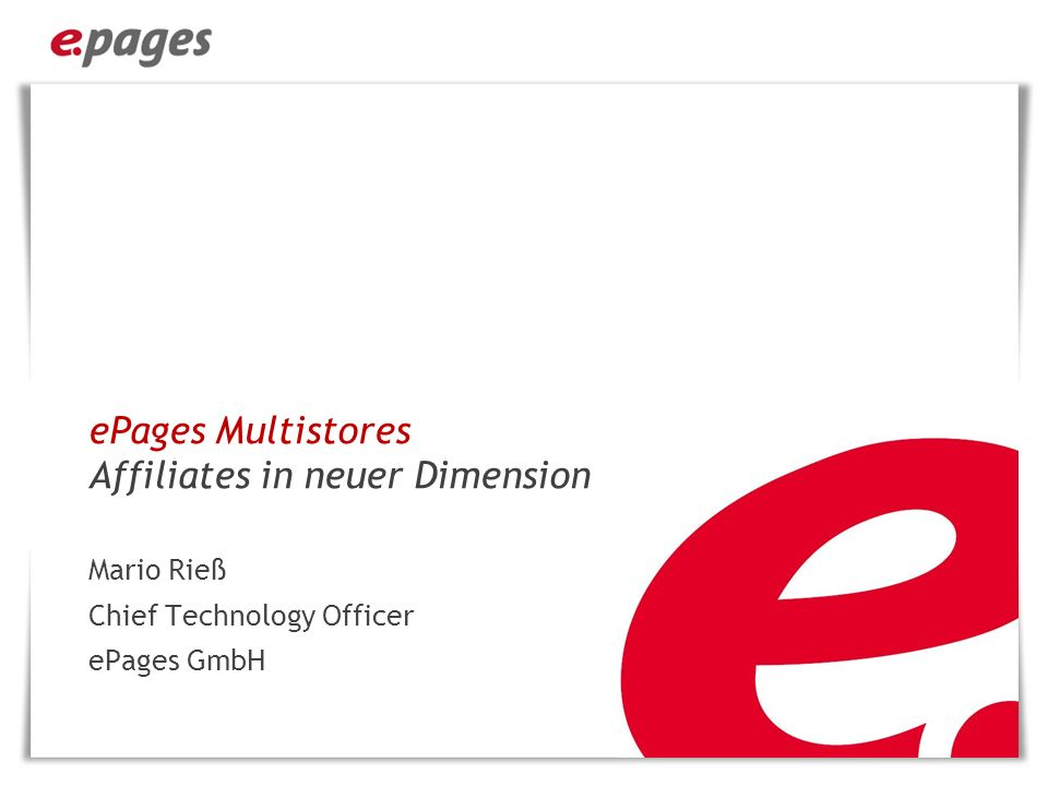 ePages Multistores Affiliates in neuer Dimension Mario Rieß Chief Technology Officer ePages GmbH