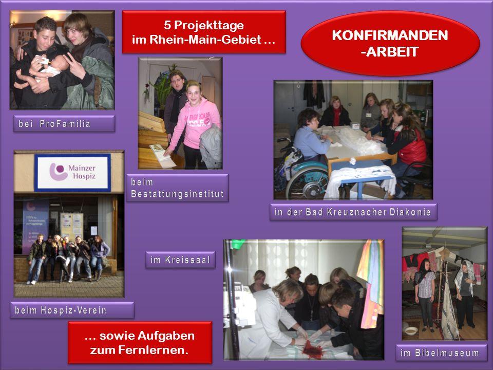 KONFIRMANDEN -ARBEIT 5 Projekttage im Rhein-Main-Gebiet … … sowie Aufgaben zum Fernlernen.