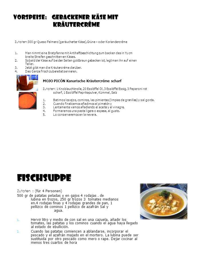 Vorspeise: Gebackener Käse mit Kräutercréme Kräutercréme Fischsuppe Zutaten : (für 4 Personen) 500 gr de patatas peladas y en gajos 4 rodajas.