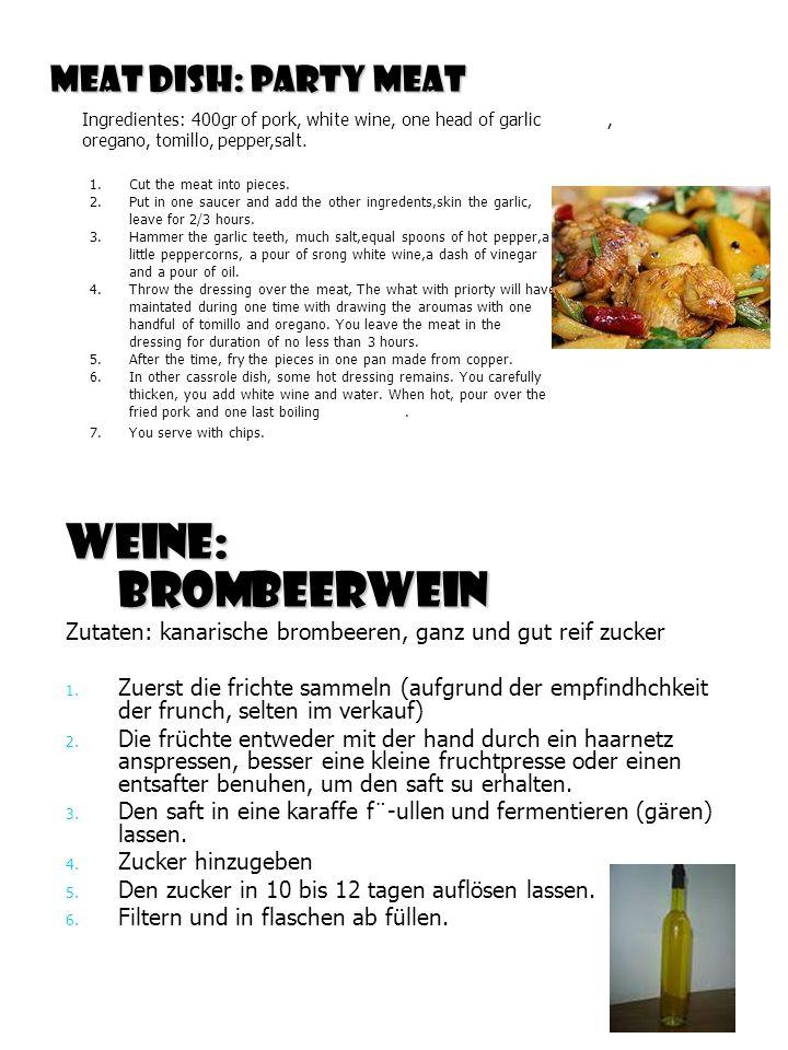 Meat dish: party meat Weine: Brombeerwein Weine: Brombeerwein Zutaten: kanarische brombeeren, ganz und gut reif zucker 1.
